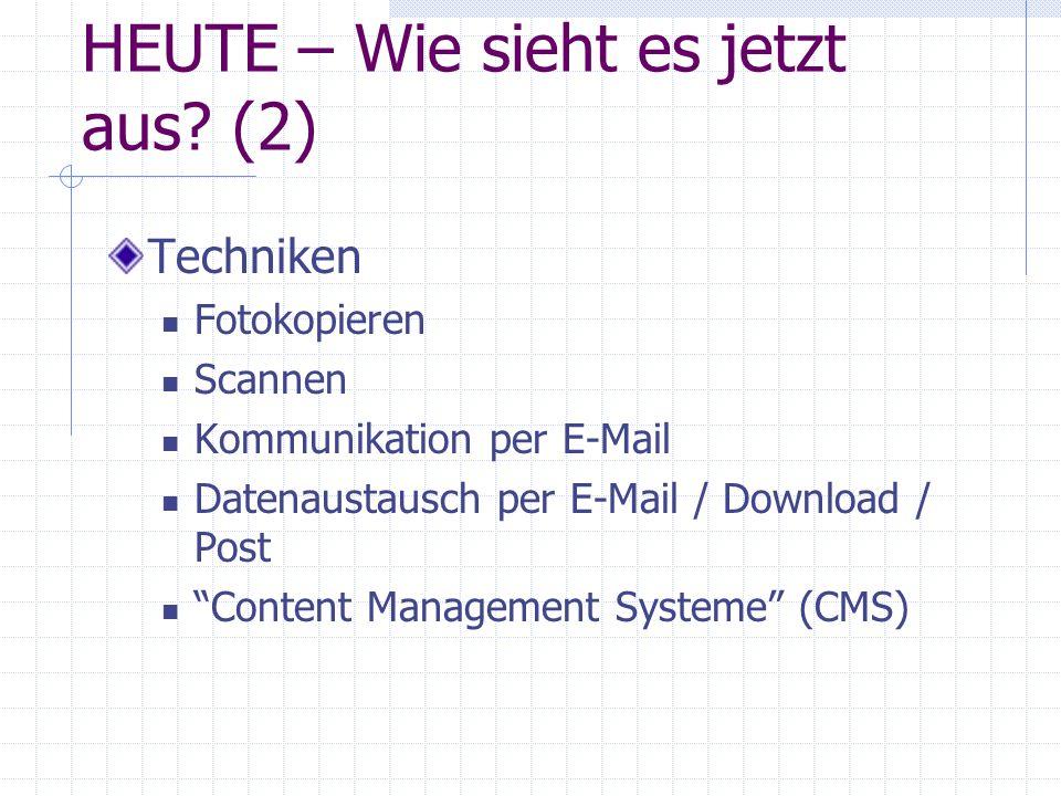 "HEUTE – Wie sieht es jetzt aus? (2) Techniken Fotokopieren Scannen Kommunikation per E-Mail Datenaustausch per E-Mail / Download / Post ""Content Manag"