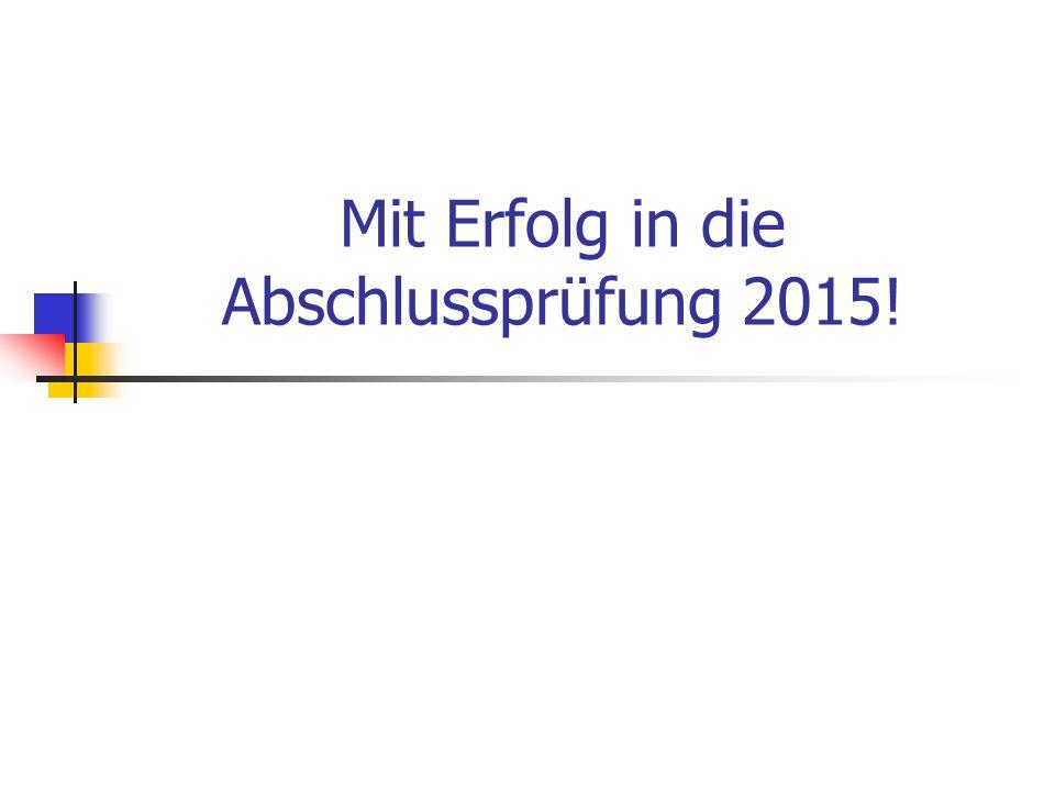 Mit Erfolg in die Abschlussprüfung 2015!