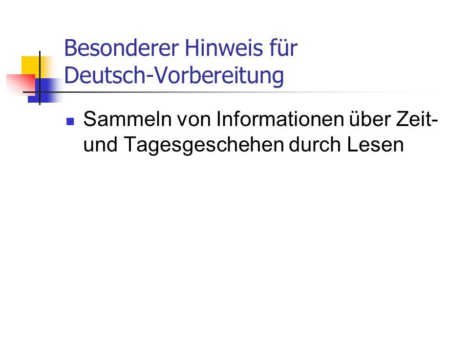 Besonderer Hinweis für Deutsch-Vorbereitung Sammeln von Informationen über Zeit- und Tagesgeschehen durch Lesen