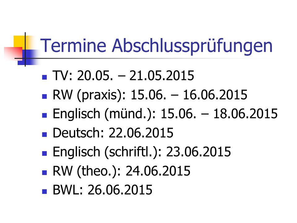 Termine Abschlussprüfungen TV: 20.05. – 21.05.2015 RW (praxis): 15.06.