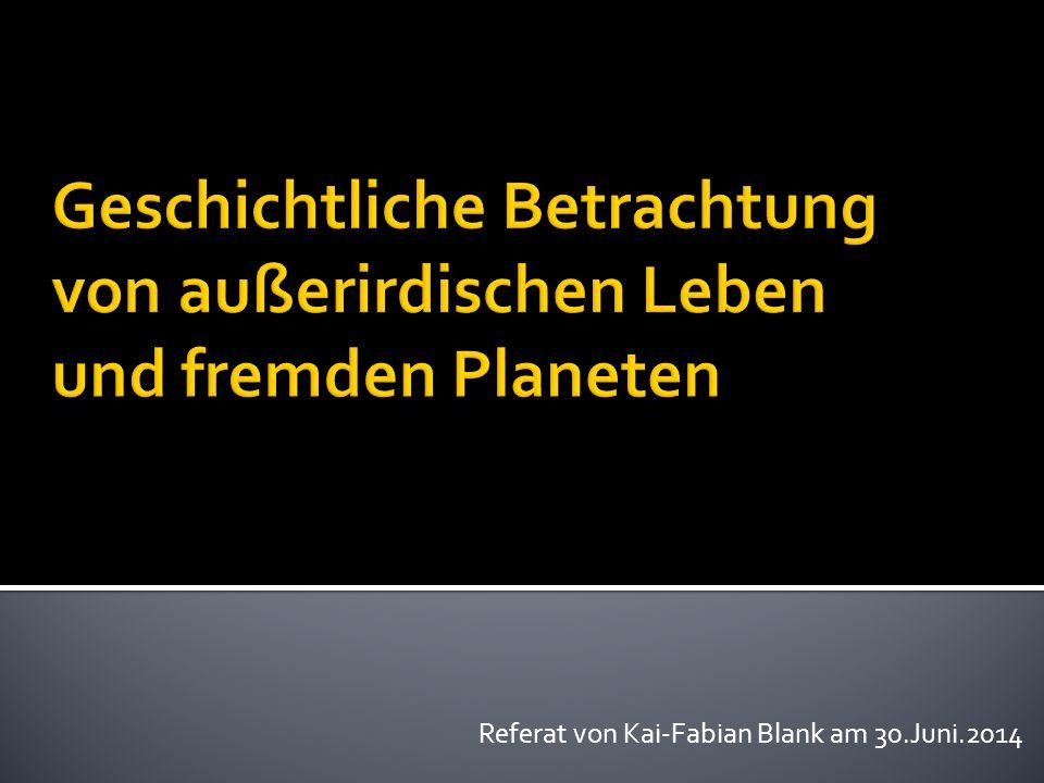  1877: Astronom Schiaparelli entdeckt regelmäßige Strukturen auf dem Mars -> Idee: uralte Zivilisation auf dem Mars  1897: unterschiedliche Vorstellungen: > menschliche Marsianer (Kurd Laßwitz) > Riesengehirne mit Tentakeln (H.G.