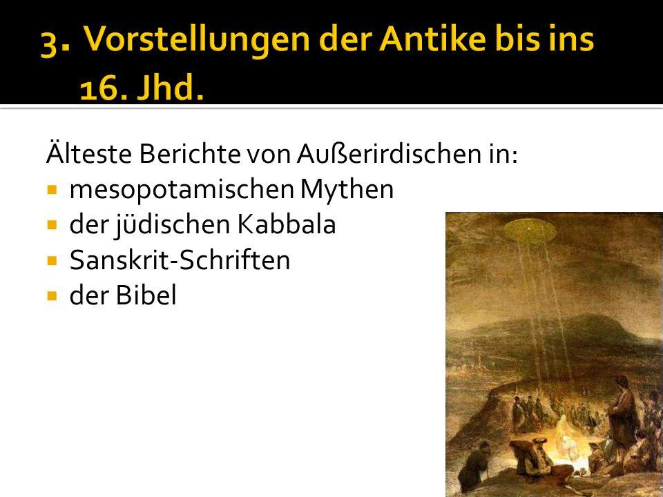 Älteste Berichte von Außerirdischen in:  mesopotamischen Mythen  der jüdischen Kabbala  Sanskrit-Schriften  der Bibel