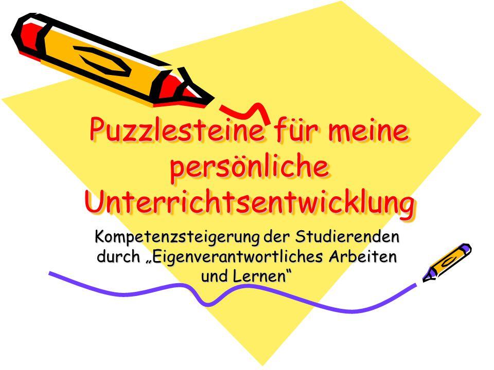 """Puzzlesteine für meine persönliche Unterrichtsentwicklung Kompetenzsteigerung der Studierenden durch """"Eigenverantwortliches Arbeiten und Lernen"""