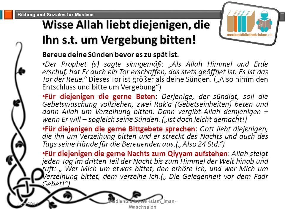 Bildung und Soziales für Muslime Wisse Allah liebt diejenigen, die Ihn s.t. um Vergebung bitten! Bereue deine Sünden bevor es zu spät ist. Der Prophet