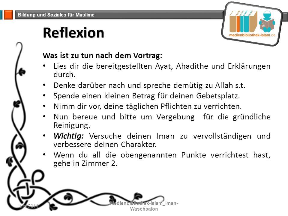 Bildung und Soziales für Muslime Reflexion Was ist zu tun nach dem Vortrag: Lies dir die bereitgestellten Ayat, Ahadithe und Erklärungen durch. Denke