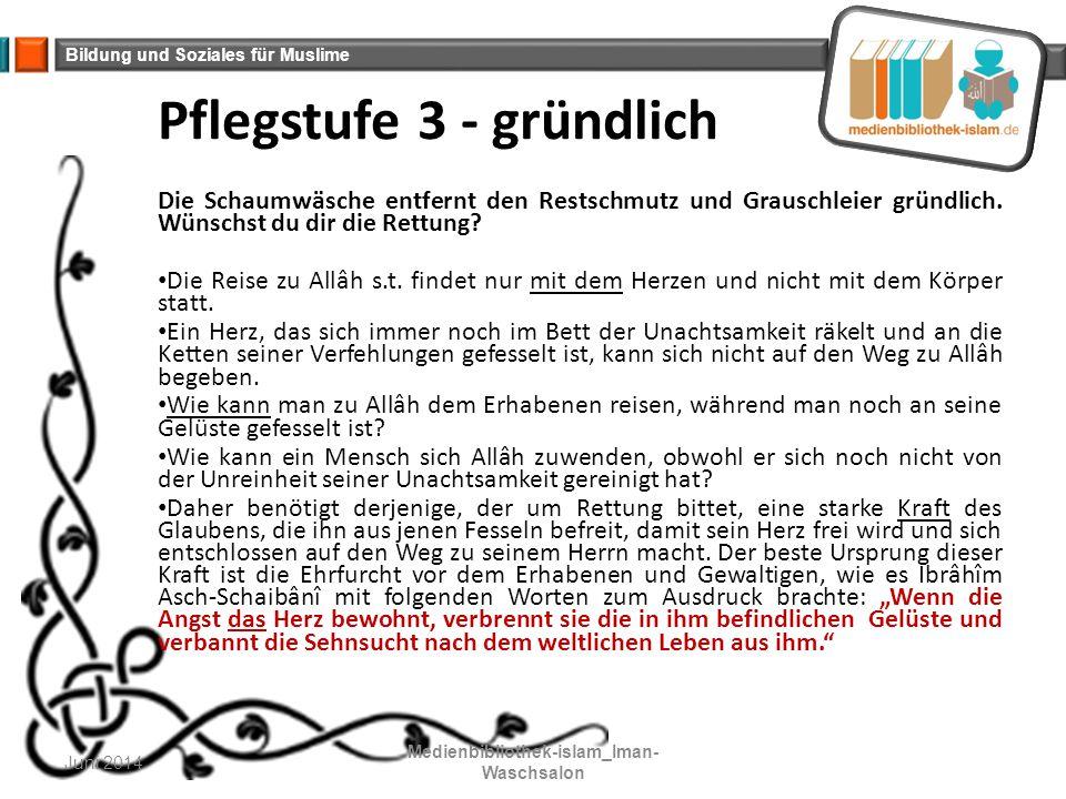 Bildung und Soziales für Muslime Pflegstufe 3 - gründlich Die Schaumwäsche entfernt den Restschmutz und Grauschleier gründlich. Wünschst du dir die Re