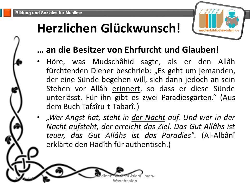 Bildung und Soziales für Muslime Herzlichen Glückwunsch! … an die Besitzer von Ehrfurcht und Glauben! Höre, was Mudschâhid sagte, als er den Allâh für