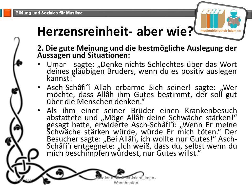 Bildung und Soziales für Muslime Herzensreinheit- aber wie? 2. Die gute Meinung und die bestmögliche Auslegung der Aussagen und Situationen: Umar sagt