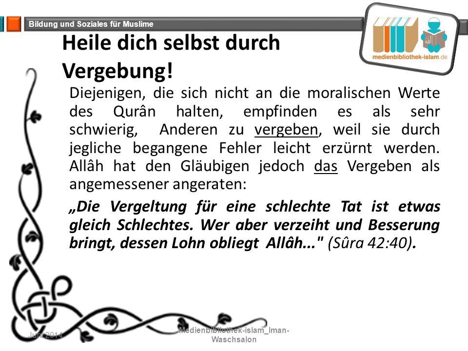 Bildung und Soziales für Muslime Heile dich selbst durch Vergebung! Diejenigen, die sich nicht an die moralischen Werte des Qurân halten, empfinden es
