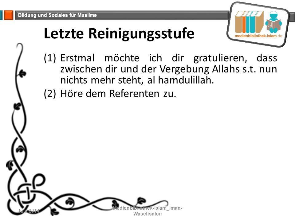 Bildung und Soziales für Muslime Letzte Reinigungsstufe (1)Erstmal möchte ich dir gratulieren, dass zwischen dir und der Vergebung Allahs s.t. nun nic