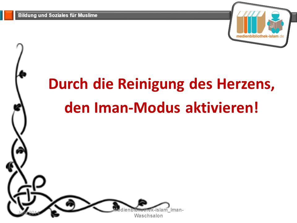 Bildung und Soziales für Muslime Durch die Reinigung des Herzens, den Iman-Modus aktivieren! Juni 2014 Medienbibliothek-islam_Iman- Waschsalon