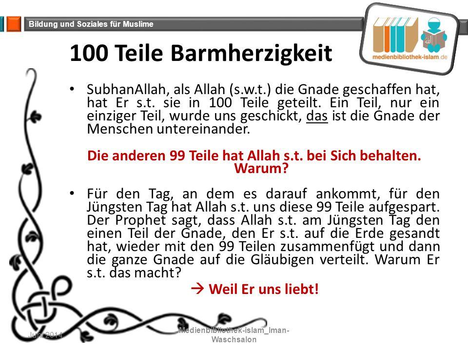 Bildung und Soziales für Muslime 100 Teile Barmherzigkeit SubhanAllah, als Allah (s.w.t.) die Gnade geschaffen hat, hat Er s.t. sie in 100 Teile getei