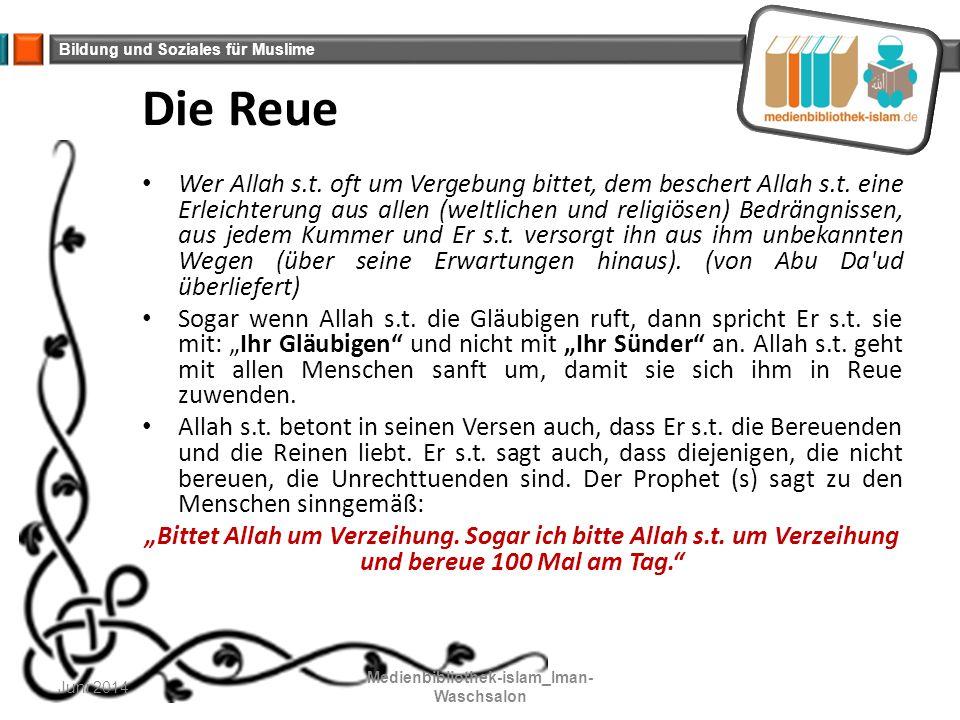 Bildung und Soziales für Muslime Die Reue Wer Allah s.t. oft um Vergebung bittet, dem beschert Allah s.t. eine Erleichterung aus allen (weltlichen und
