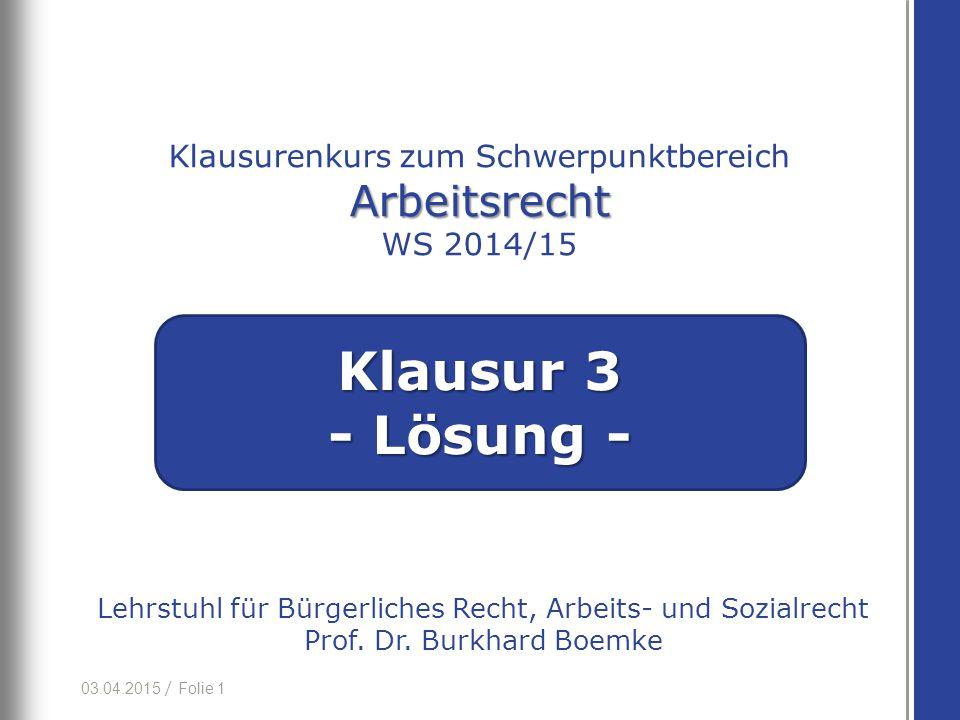 03.04.2015 / Folie 1 Lehrstuhl für Bürgerliches Recht, Arbeits- und Sozialrecht Prof.