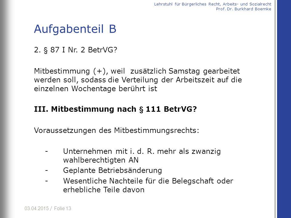 03.04.2015 / Folie 13 2.§ 87 I Nr. 2 BetrVG.