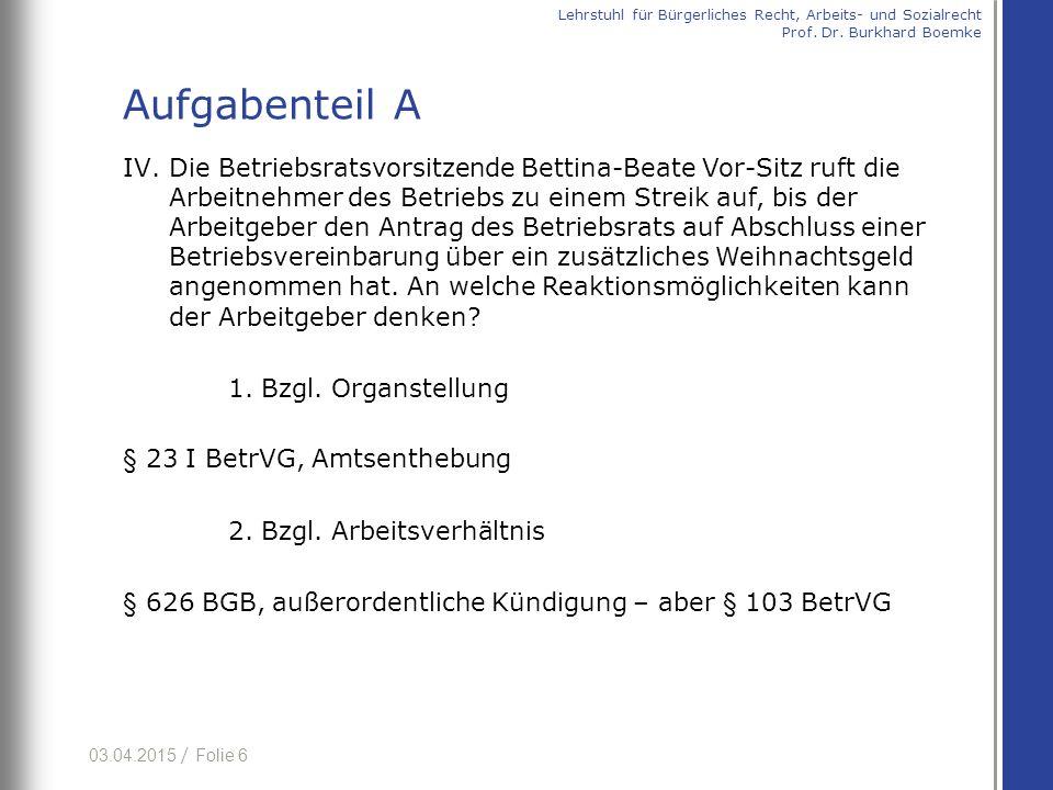 03.04.2015 / Folie 6 IV.Die Betriebsratsvorsitzende Bettina-Beate Vor-Sitz ruft die Arbeitnehmer des Betriebs zu einem Streik auf, bis der Arbeitgeber den Antrag des Betriebsrats auf Abschluss einer Betriebsvereinbarung über ein zusätzliches Weihnachtsgeld angenommen hat.