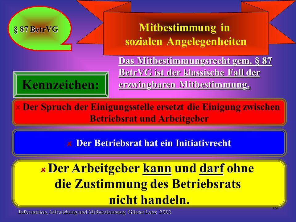 Information, Mitwirkung und Mitbestimmung Günter Lenz 2003 10 Kennzeichen: Mitbestimmung in sozialen Angelegenheiten § 87 BetrVG Das Mitbestimmungsrec