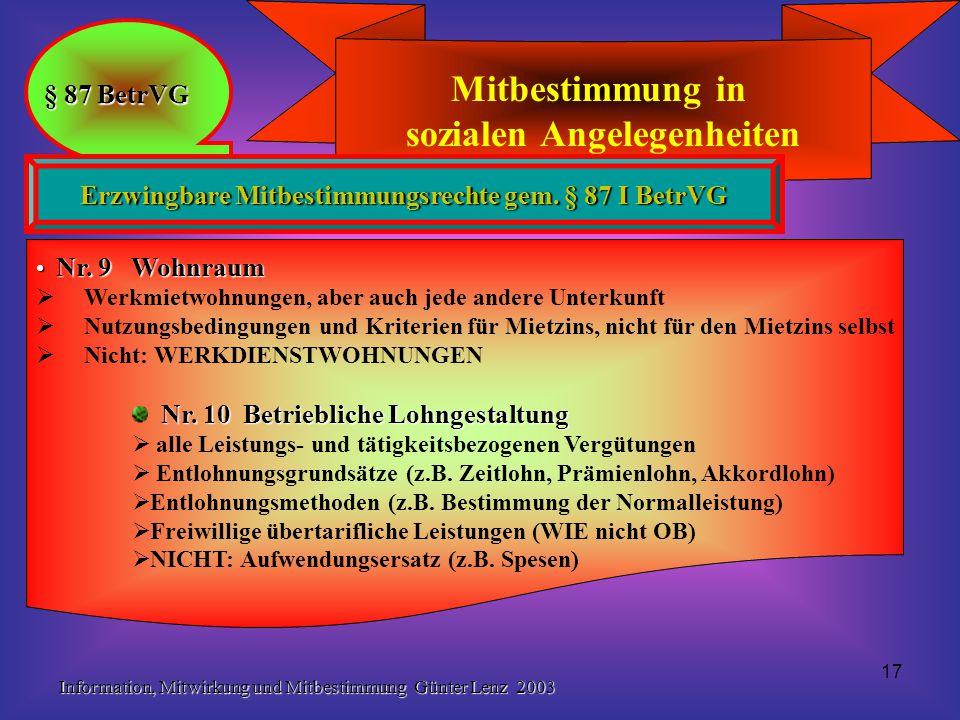 Information, Mitwirkung und Mitbestimmung Günter Lenz 2003 17 Mitbestimmung in sozialen Angelegenheiten § 87 BetrVG Erzwingbare Mitbestimmungsrechte g
