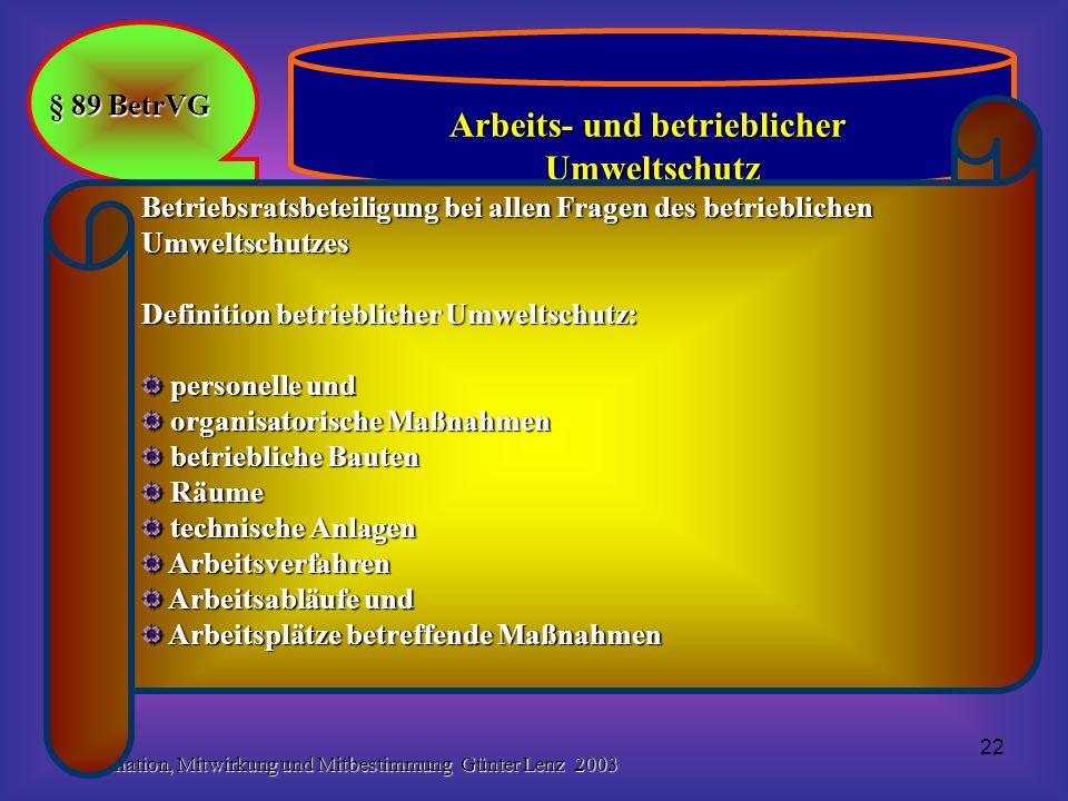 Information, Mitwirkung und Mitbestimmung Günter Lenz 2003 22 § 89 BetrVG Arbeits- und betrieblicher Umweltschutz Betriebsratsbeteiligung bei allen Fr