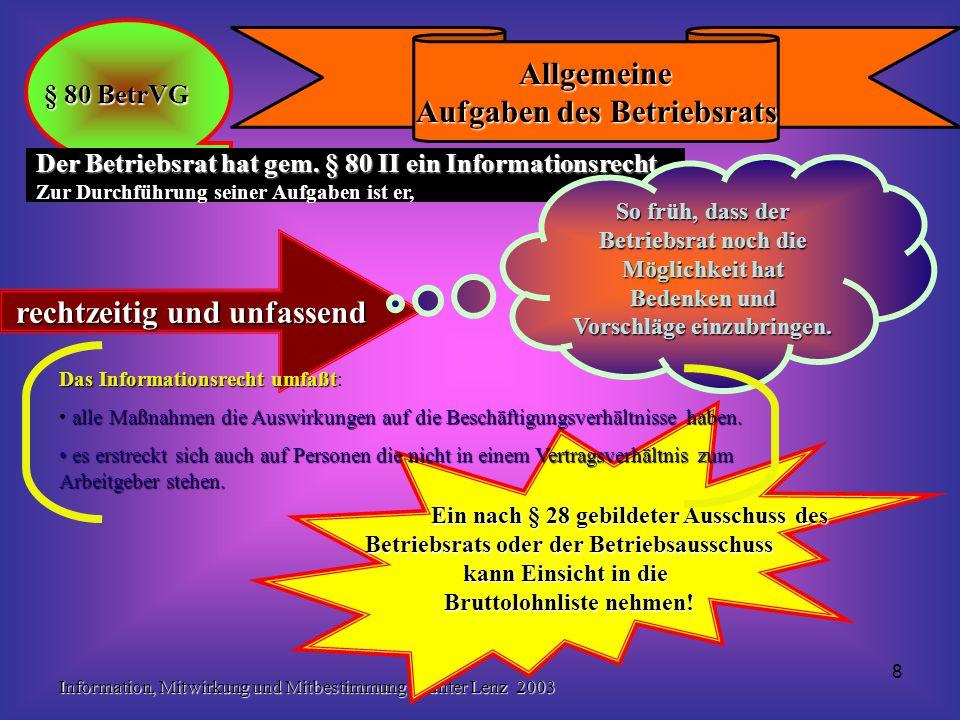 Information, Mitwirkung und Mitbestimmung Günter Lenz 2003 8 Ein nach § 28 gebildeter Ausschuss des Betriebsrats oder der Betriebsausschuss kann Einsicht in die Bruttolohnliste nehmen.
