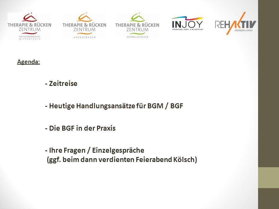 Agenda: - Zeitreise - Heutige Handlungsansätze für BGM / BGF - Die BGF in der Praxis - Ihre Fragen / Einzelgespräche (ggf.