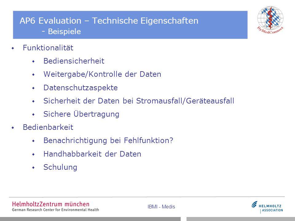 IBMI - Medis AP6 Evaluation – Technische Eigenschaften - Beispiele  Funktionalität  Bediensicherheit  Weitergabe/Kontrolle der Daten  Datenschutza