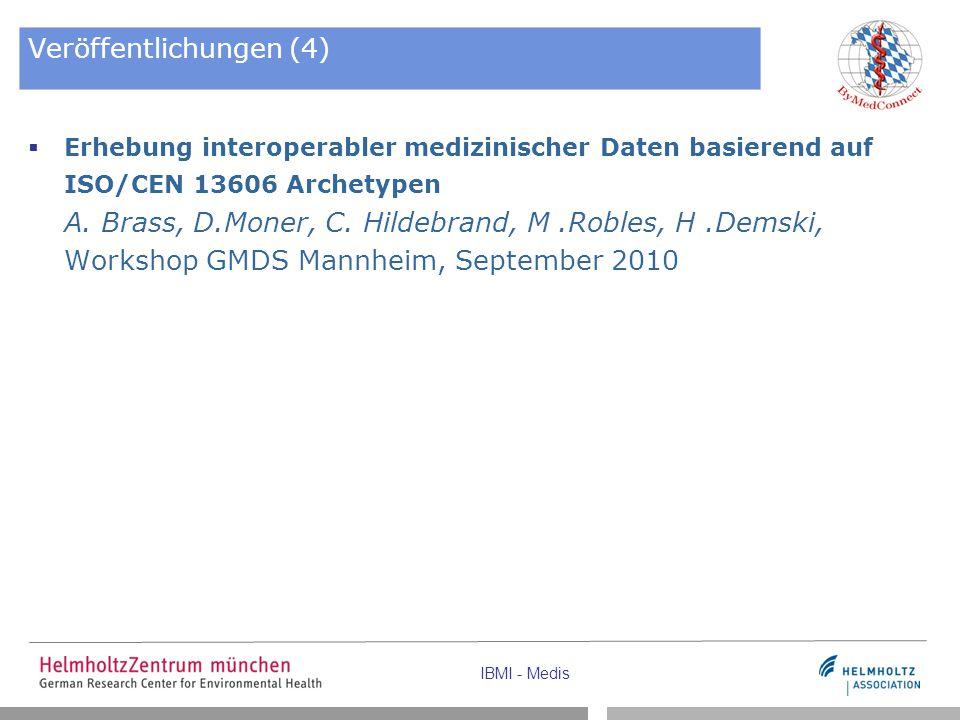 IBMI - Medis Veröffentlichungen (4)  Erhebung interoperabler medizinischer Daten basierend auf ISO/CEN 13606 Archetypen A. Brass, D.Moner, C. Hildebr