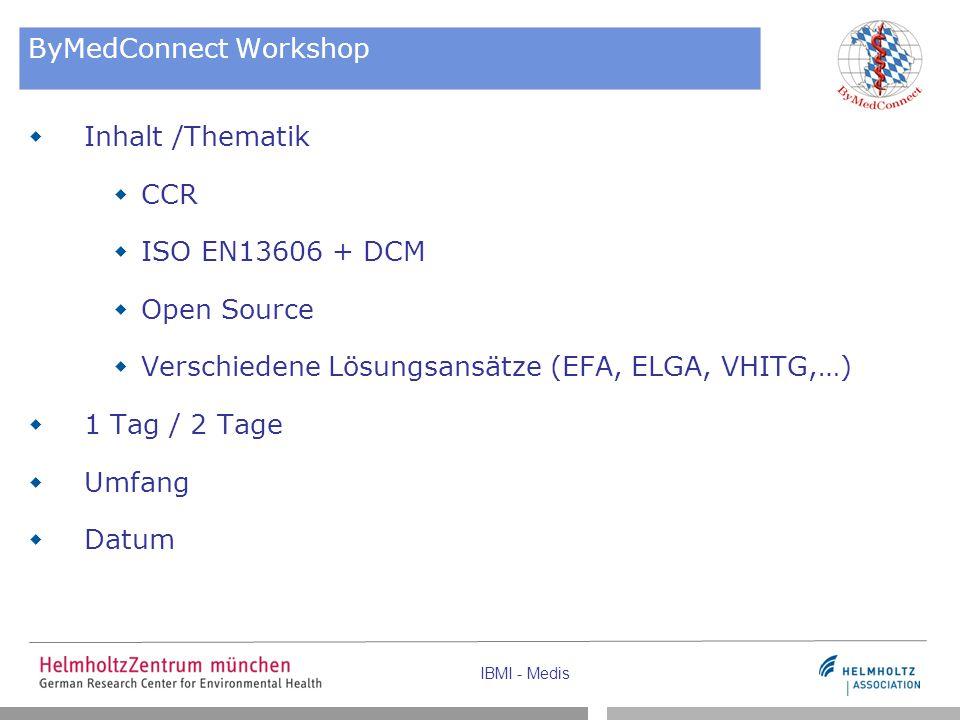 IBMI - Medis ByMedConnect Workshop  Inhalt /Thematik  CCR  ISO EN13606 + DCM  Open Source  Verschiedene Lösungsansätze (EFA, ELGA, VHITG,…)  1 T