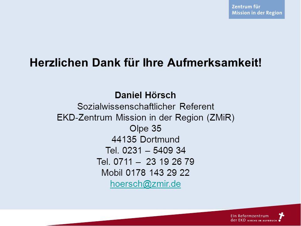Herzlichen Dank für Ihre Aufmerksamkeit! Daniel Hörsch Sozialwissenschaftlicher Referent EKD-Zentrum Mission in der Region (ZMiR) Olpe 35 44135 Dortmu