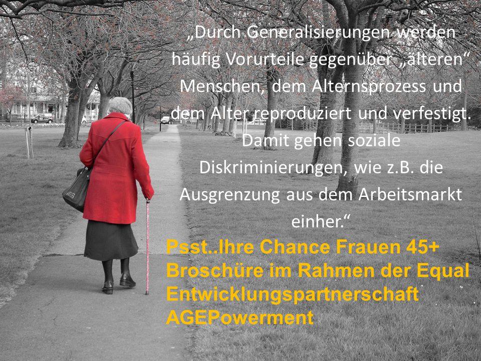 """4 """"Durch Generalisierungen werden häufig Vorurteile gegenüber """"älteren Menschen, dem Alternsprozess und dem Alter reproduziert und verfestigt."""