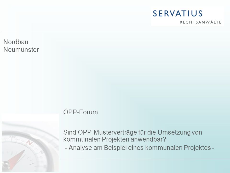 Nordbau Neumünster ÖPP-Forum Sind ÖPP-Musterverträge für die Umsetzung von kommunalen Projekten anwendbar? - Analyse am Beispiel eines kommunalen Proj