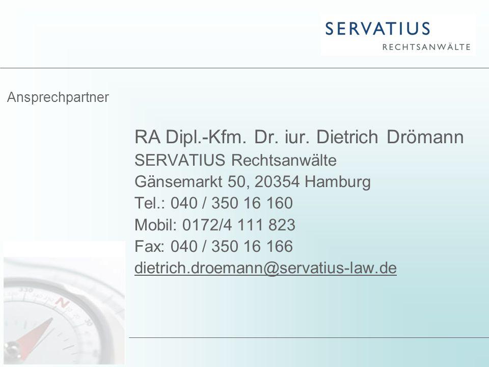 Ansprechpartner RA Dipl.-Kfm. Dr. iur. Dietrich Drömann SERVATIUS Rechtsanwälte Gänsemarkt 50, 20354 Hamburg Tel.: 040 / 350 16 160 Mobil: 0172/4 111