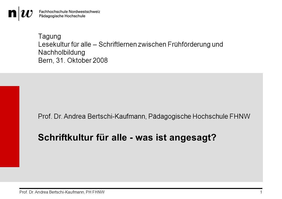 Prof. Dr. Andrea Bertschi-Kaufmann, PH FHNW1 Tagung Lesekultur für alle – Schriftlernen zwischen Frühförderung und Nachholbildung Bern, 31. Oktober 20