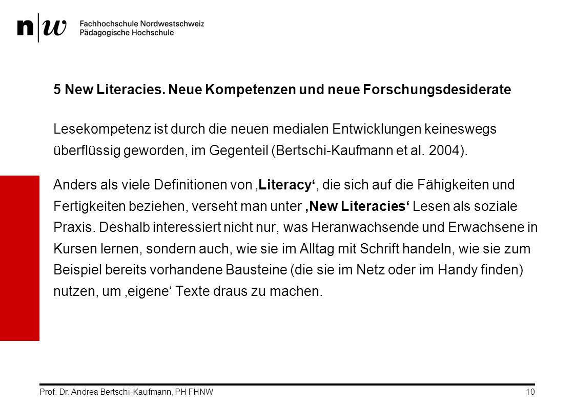 Prof. Dr. Andrea Bertschi-Kaufmann, PH FHNW10 5 New Literacies. Neue Kompetenzen und neue Forschungsdesiderate Lesekompetenz ist durch die neuen media