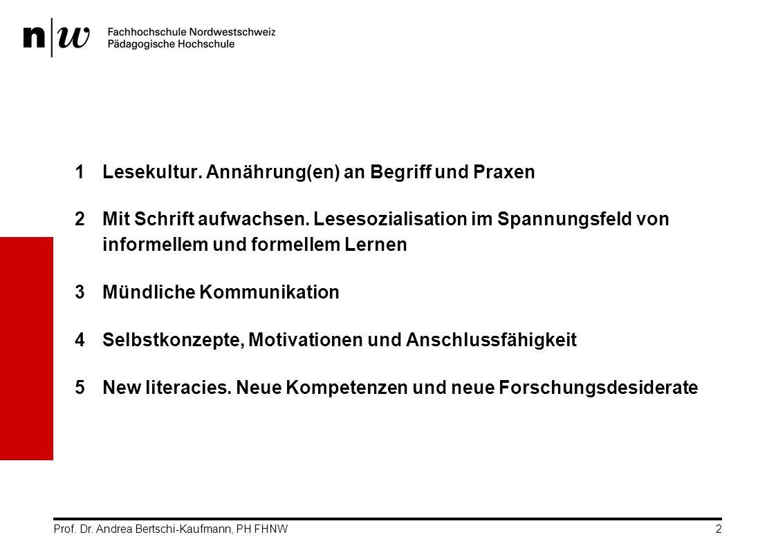 Prof. Dr. Andrea Bertschi-Kaufmann, PH FHNW2 1Lesekultur. Annährung(en) an Begriff und Praxen 2Mit Schrift aufwachsen. Lesesozialisation im Spannungsf