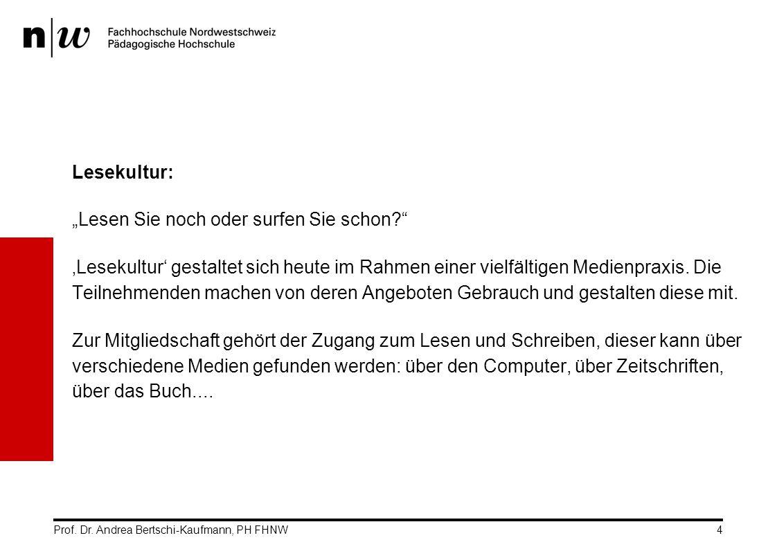 """Prof. Dr. Andrea Bertschi-Kaufmann, PH FHNW4 Lesekultur: """"Lesen Sie noch oder surfen Sie schon?"""" 'Lesekultur' gestaltet sich heute im Rahmen einer vie"""