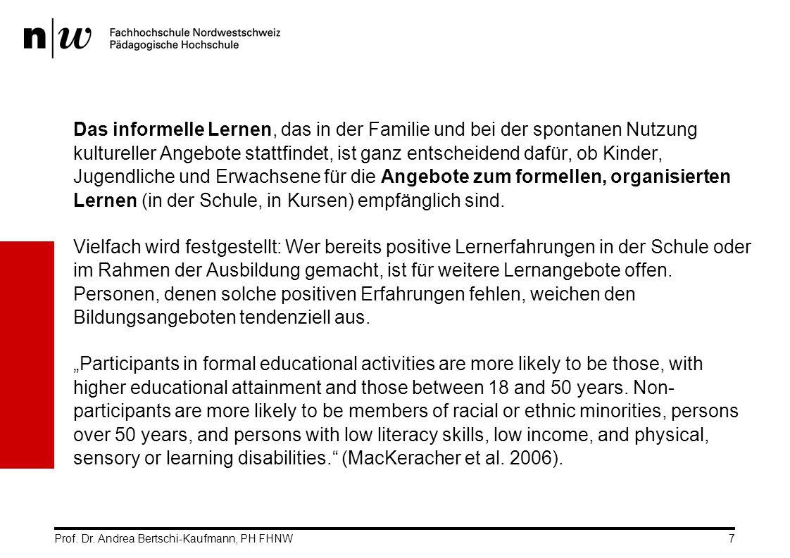 Prof. Dr. Andrea Bertschi-Kaufmann, PH FHNW7 Das informelle Lernen, das in der Familie und bei der spontanen Nutzung kultureller Angebote stattfindet,