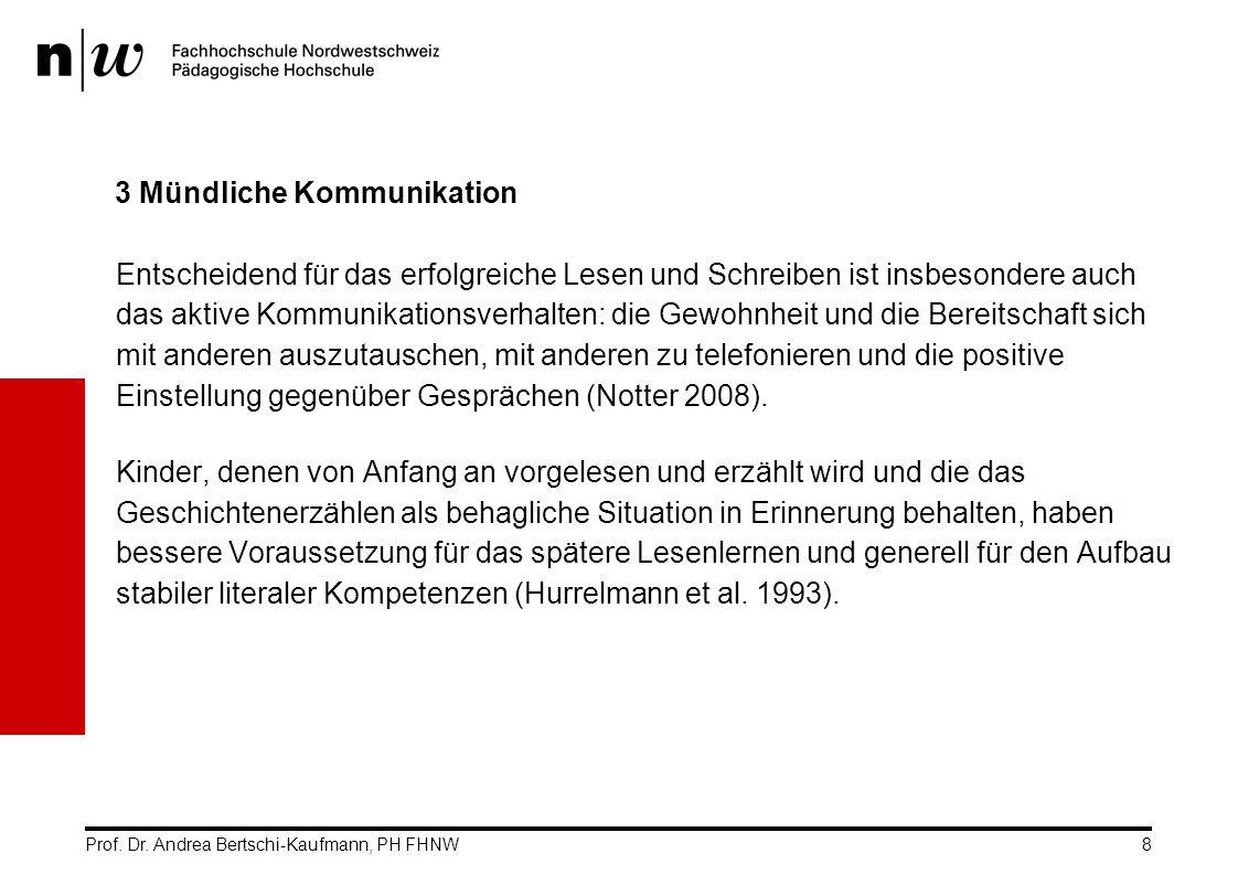 Prof. Dr. Andrea Bertschi-Kaufmann, PH FHNW8 3 Mündliche Kommunikation Entscheidend für das erfolgreiche Lesen und Schreiben ist insbesondere auch das