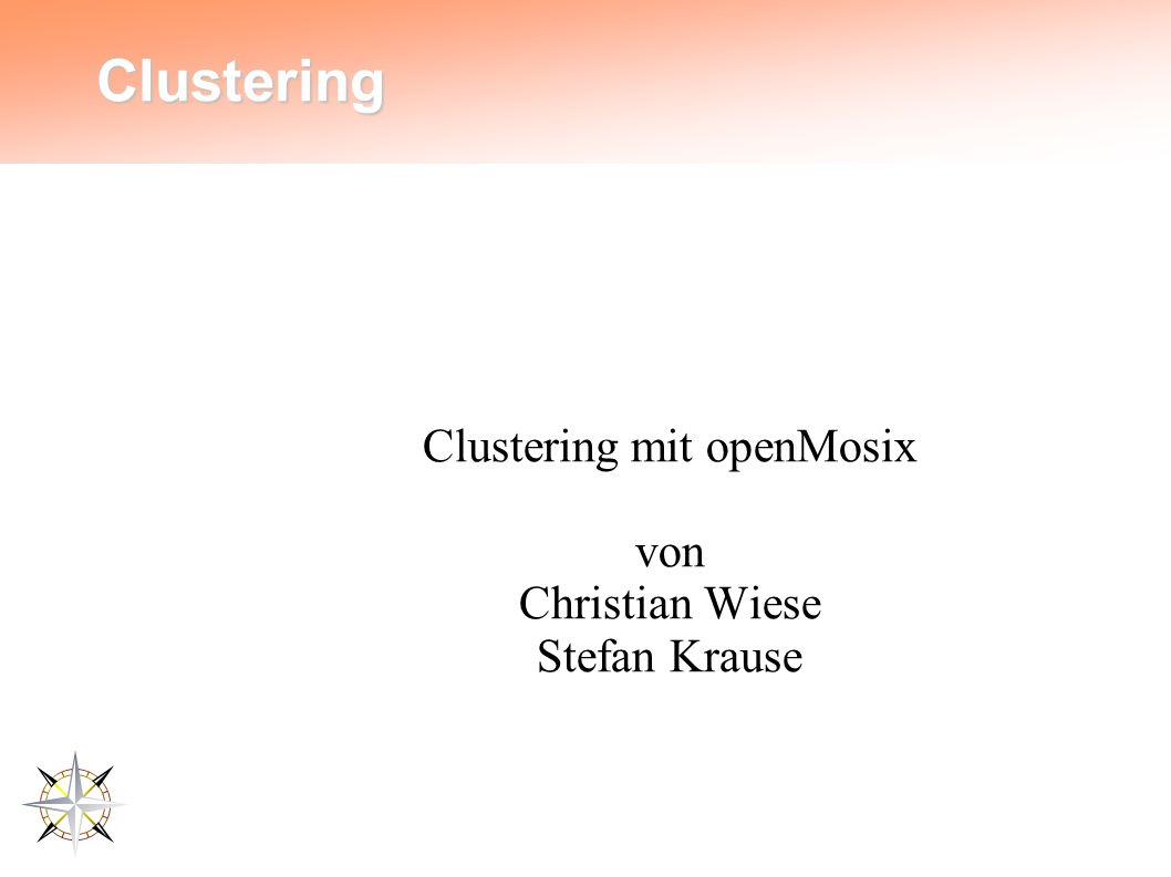 Clustering Clustering mit openMosix von Christian Wiese Stefan Krause