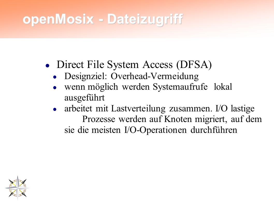 openMosix - Dateizugriff ● Direct File System Access (DFSA) ● Designziel: Overhead-Vermeidung ● wenn möglich werden Systemaufrufe lokal ausgeführt ● arbeitet mit Lastverteilung zusammen.