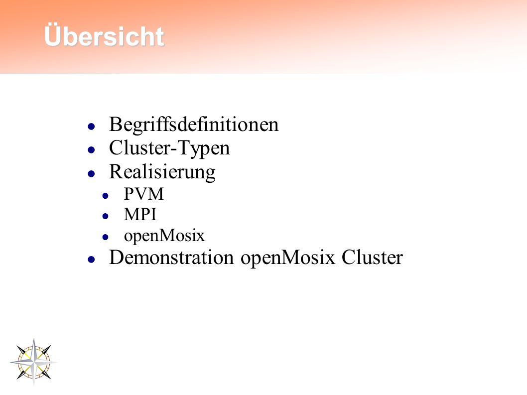 Übersicht ● Begriffsdefinitionen ● Cluster-Typen ● Realisierung ● PVM ● MPI ● openMosix ● Demonstration openMosix Cluster