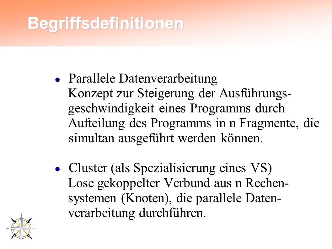 Begriffsdefinitionen ● Parallele Datenverarbeitung Konzept zur Steigerung der Ausführungs- geschwindigkeit eines Programms durch Aufteilung des Programms in n Fragmente, die simultan ausgeführt werden können.