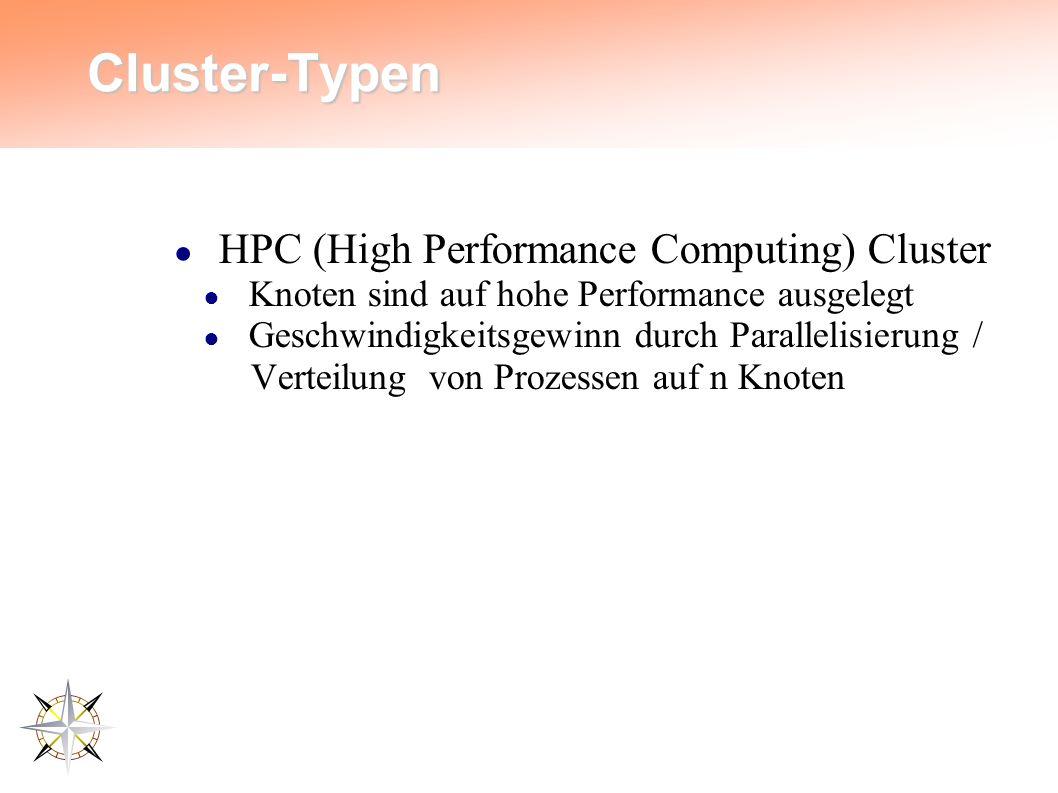 Cluster-Typen ● HPC (High Performance Computing) Cluster ● Knoten sind auf hohe Performance ausgelegt ● Geschwindigkeitsgewinn durch Parallelisierung / Verteilung von Prozessen auf n Knoten