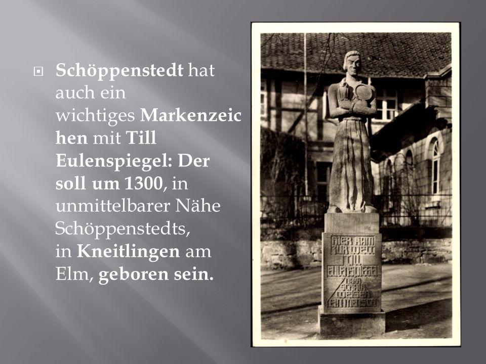  Schöppenstedt hat auch ein wichtiges Markenzeic hen mit Till Eulenspiegel: Der soll um 1300, in unmittelbarer Nähe Schöppenstedts, in Kneitlingen am Elm, geboren sein.