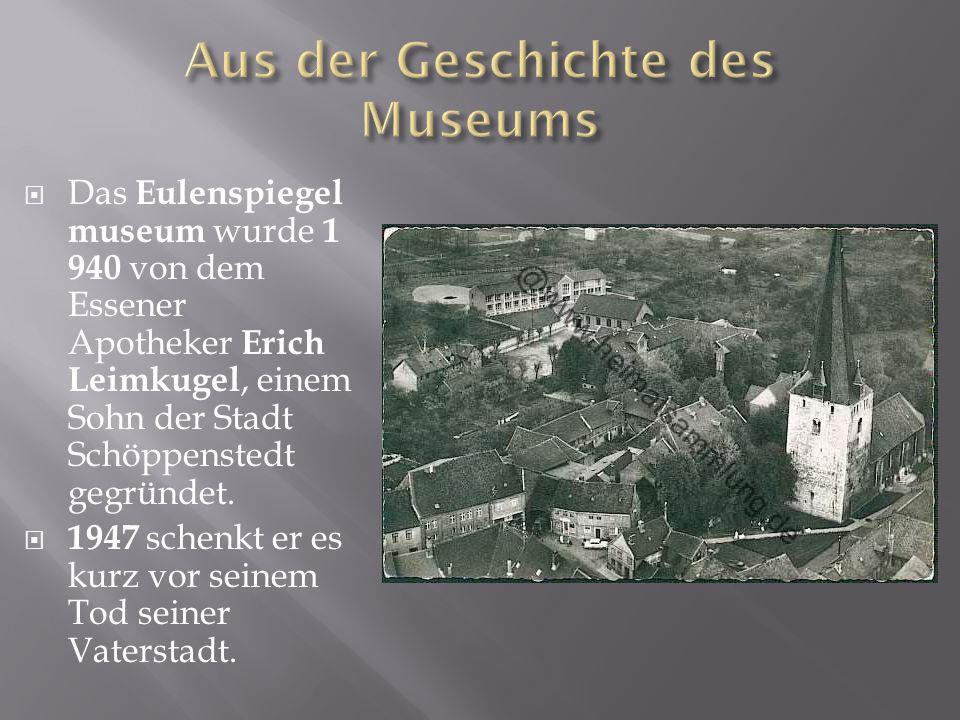 Das Eulenspiegel museum wurde 1 940 von dem Essener Apotheker Erich Leimkugel, einem Sohn der Stadt Schöppenstedt gegründet.
