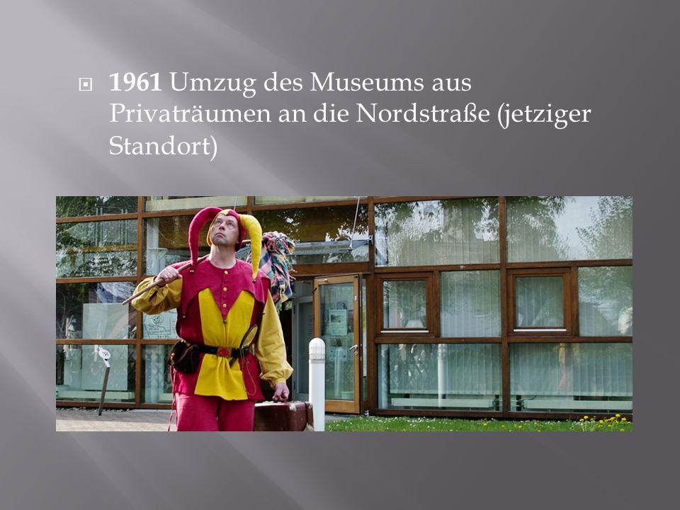  1961 Umzug des Museums aus Privaträumen an die Nordstraße (jetziger Standort)