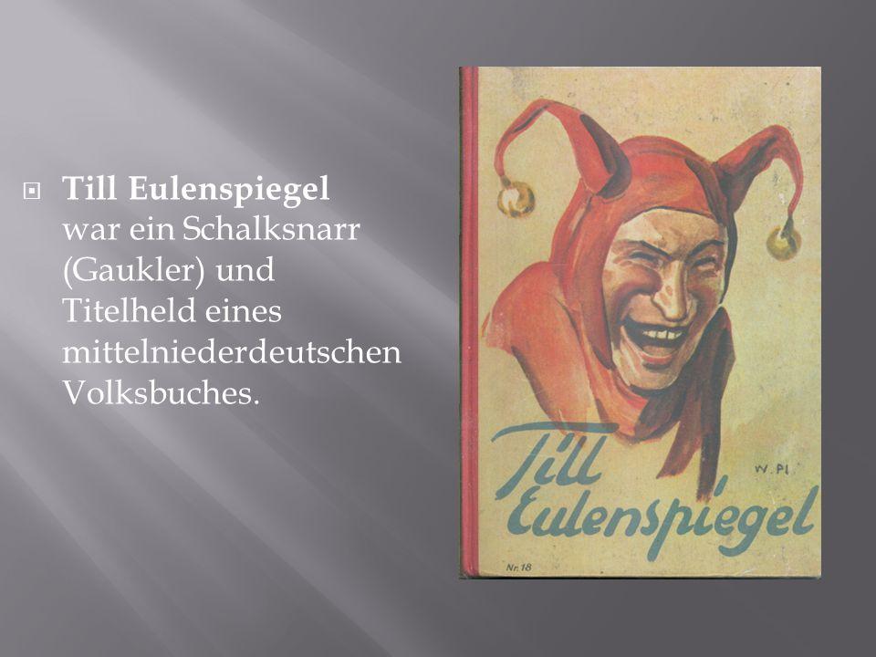  Till Eulenspiegel war ein Schalksnarr (Gaukler) und Titelheld eines mittelniederdeutschen Volksbuches.