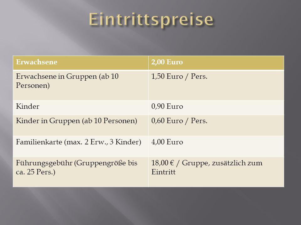 Erwachsene2,00 Euro Erwachsene in Gruppen (ab 10 Personen) 1,50 Euro / Pers.