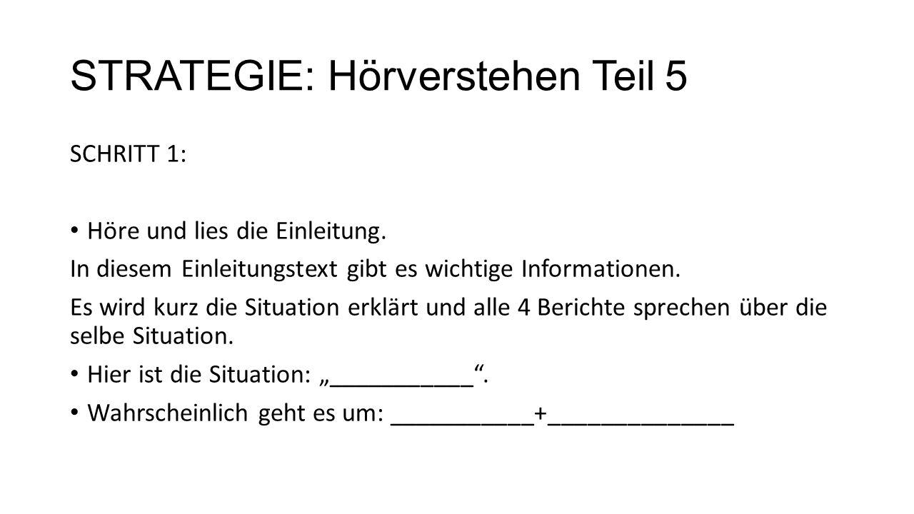 STRATEGIE: Hörverstehen Teil 5 SCHRITT 1: Höre und lies die Einleitung. In diesem Einleitungstext gibt es wichtige Informationen. Es wird kurz die Sit