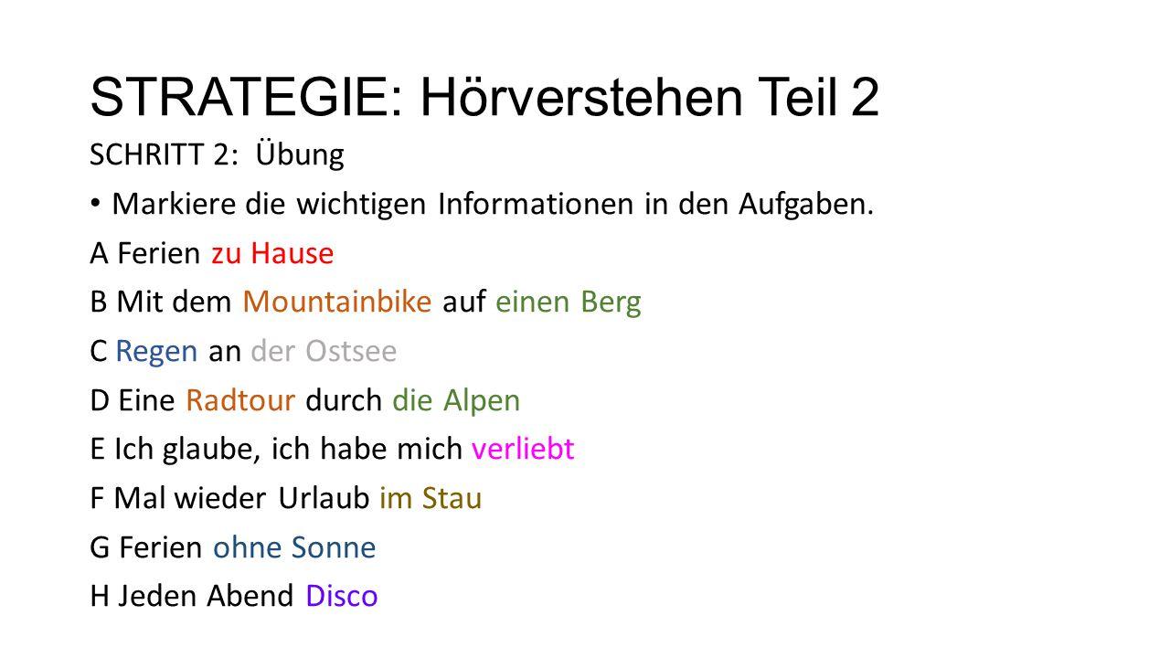 STRATEGIE: Hörverstehen Teil 2 SCHRITT 2: Übung Markiere die wichtigen Informationen in den Aufgaben. A Ferien zu Hause B Mit dem Mountainbike auf ein